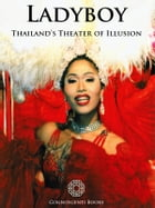 Ladyboy: Thailand's Theater of Illusion by Andrew Forbes