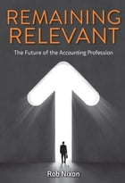 Remaining Relevant: The Future of the Accounting Profession