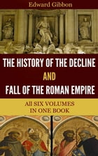 The History of the Decline and Fall of the Roman Empire by Gibbon, Edward
