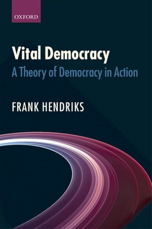 Vital Democracy A Theory of Democracy in Action