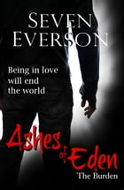 Ashes of Eden: The Burden by Seven Everson