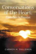 Conversations of the Heart From Pain to Promise by Carmen M. Sullemun