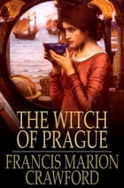 The Witch of Prague: A Fantastic Tale by Francis Marion Crawford