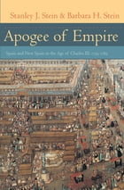 Apogee of Empire: Spain and New Spain in the Age of Charles III, 1759–1789 by Stanley J. Stein