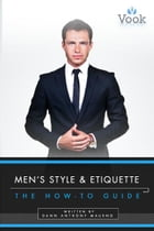 Men's Style and Etiquette: The How-To Guide by Dann Anthony Maurno