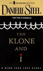 The Klone and I: A Novel by Danielle Steel
