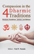 Compassion In The 4 Dharmic Traditions by  Ved P. Nanda