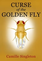 Curse of the Golden Fly by Camille Singleton