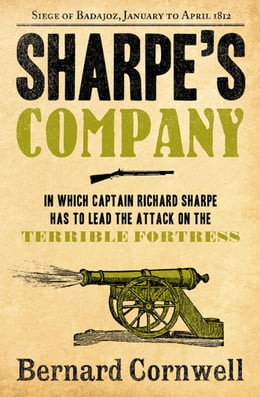 Book Sharpe's Company: The Siege of Badajoz, January to April 1812 (The Sharpe Series, Book 13) by Bernard Cornwell