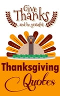 Thanksgiving Quotes: Give Thanks And Be Grateful (Thanksgiving Books) b6399792-d0c5-453d-bdb3-93a7406deb3b