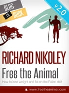 Free The Animal: Lose Weight & Fat With The Paleo Diet by Richard Nikoley