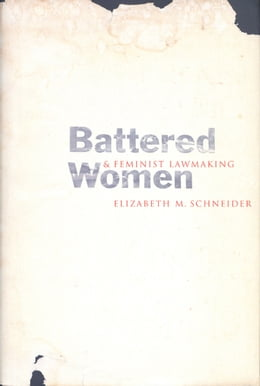 Book Battered Women and Feminist Lawmaking by Professor Elizabeth M. Schneider