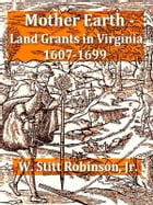 Mother Earth - Land Grants in Virginia 1607-1699 by W. Stitt Robinson, Jr.