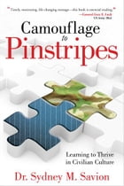Camouflage to Pinstripes: Learning to Thrive in Civilian Culture by Dr. Sydney M. Savion