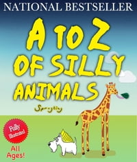 A to Z of Silly Animals: The Best Selling Illustrated Children's Book for All Ages by Sprogling