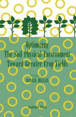 Book Optimizing The Soil Physical Environment Toward Greater Crop Yields by Hillel, Daniel