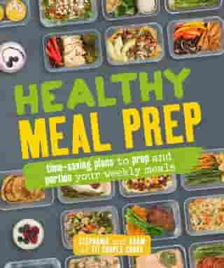 Healthy Meal Prep: Time-saving plans to prep and portion your weekly meals by Adam Bannon