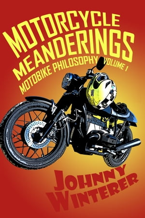 Motorcycle Meanderings: 25 Motorbike Essays Strictly for the Bathroom
