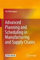 Advanced Planning and Scheduling in Manufacturing and Supply Chains by Yuri Mauergauz