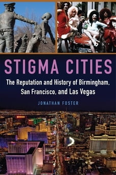 Stigma Cities: The Reputation and History of Birmingham, San Francisco, and Las Vegas