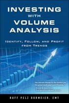 Investing with Volume Analysis: Identify, Follow, and Profit from Trends by Buff Pelz Dormeier