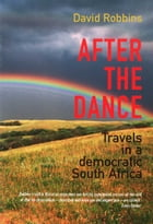 After the Dance: Travels in a democratic South Africa by Robbins David