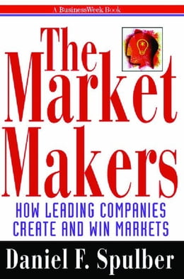 Book The Market Makers: How Leading Companies Create and Win Markets by Spulber, Daniel