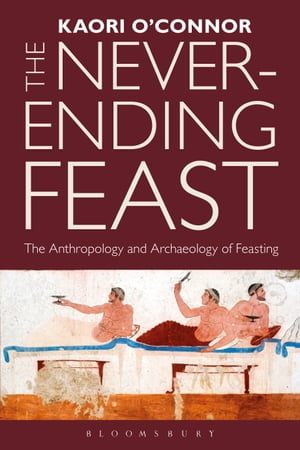 The Never-ending Feast The Anthropology and Archaeology of Feasting