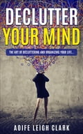 Declutter Your Mind - The Art of Decluttering and Organizing Your Life (Adult Self Improvement) photo