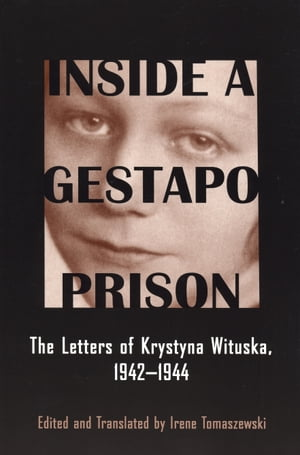 Inside a Gestapo Prison The Letters of Krystyna Wituska,  1942-1944