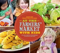 At the Farmers' Market with Kids: Recipes and Projects for Little Hands