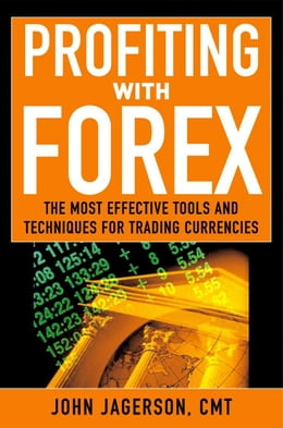 Book Profiting With Forex: The Most Effective Tools and Techniques for Trading Currencies by Jagerson, John