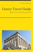 Greece Travel Guide - What To See & Do by Joshua Houghton
