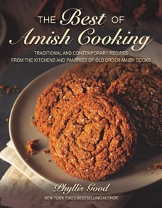 The Best of Amish Cooking: Traditional and Contemporary Recipes from the Kitchens and Pantries of…