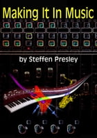 Making It In Music: A business how-to for musicians searching for their niche by Steffen Presley