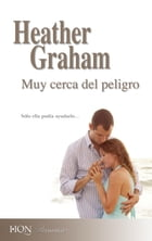 Muy cerca del peligro by HEATHER GRAHAM