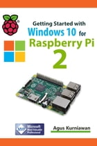Getting Started with Windows 10 for Raspberry 2 by Agus Kurniawan
