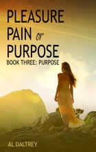 Pleasure Pain or Purpose: Book Three: Purpose by Al Daltrey