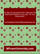 10 Step, No Nonsense Plan To Become The Best Event Planner In Your City - Or Your Money Back! by Editorial Team Of MPowerUniversity.com