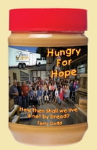 Hungry for Hope: How then shall we live if not by bread? by Terry Dodd