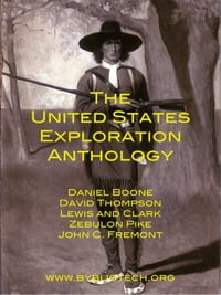 The United States Exploration Anthology: The Personal Accounts of the Great Explorers of the…