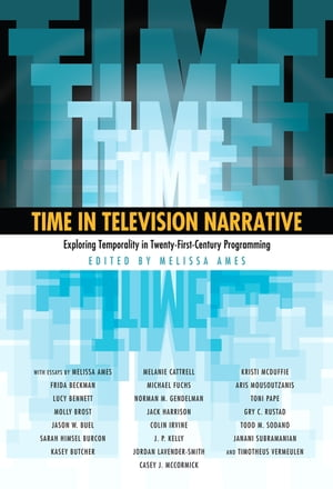 Time in Television Narrative Exploring Temporality in Twenty-First Century Programming