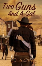 Two Guns and a Gal by D. A. Grady