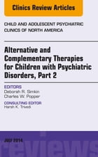 Alternative and Complementary Therapies for Children with Psychiatric Disorders, Part 2, An Issue of Child and Adolescent Psychiatric Clinics of North by Deborah R. Simkin