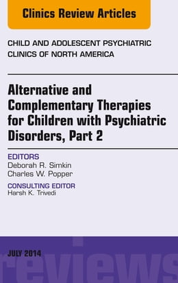 Book Alternative and Complementary Therapies for Children with Psychiatric Disorders, Part 2, An Issue… by Deborah R. Simkin
