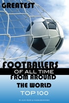 Greatest Footballers of All Time From Around the World Top 100 by alex trostanetskiy