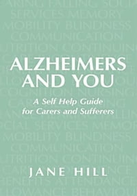Alzheimers and You: A Self Help Guide for Carers and Sufferers