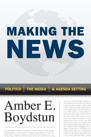 Making the News Politics,  the Media,  and Agenda Setting