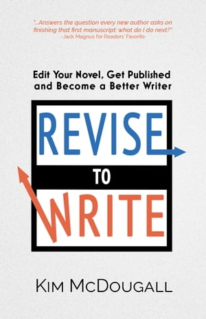 Revise to Write: Edit Your Novel, Get Published and Become a Better Writer by Kim McDougall