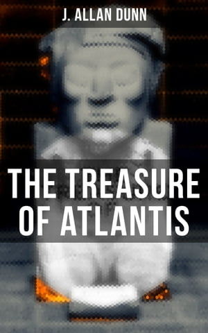 The Treasure of Atlantis: Thrilling Adventure in the Legendary Lost City by J. Allan Dunn